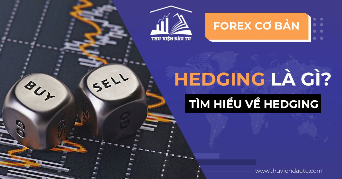 hedging là gì? tìm hiểu về cách giao dịch hedging trong forex
