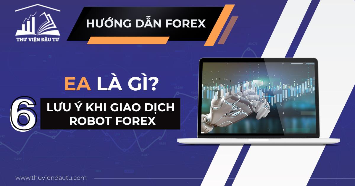 EA là gì? Những lưu ý khi giao dịch robot forex